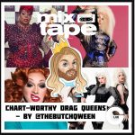 MIXTAPE: Chart-Worthy Drag Queens - By @TheButchQween